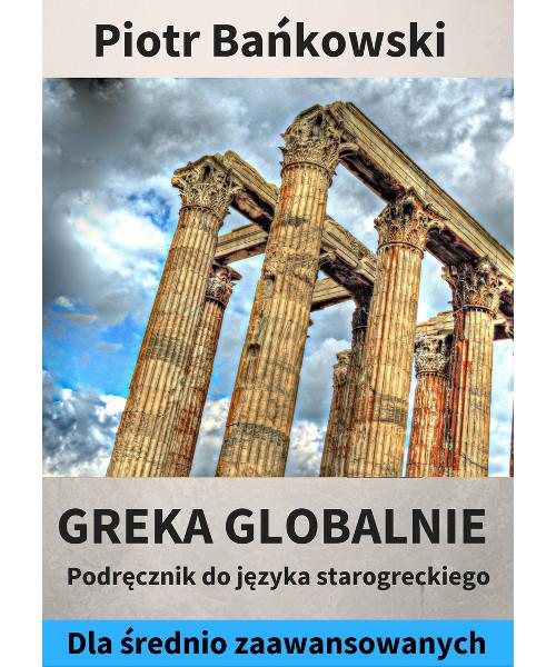 Greka globalnie. Podręcznik do starożytnej greki dla średnio zaawansowanych | PDF |