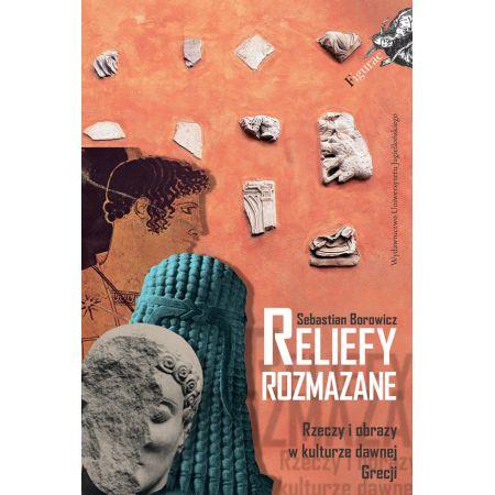 Sebastian Borowicz, Reliefy rozmazane. Rzeczy i obrazy w kulturze dawnej Grecji