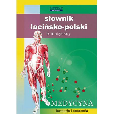 Słownik łacińsko-polski tematyczny Medycyna, farmacja i anatomia