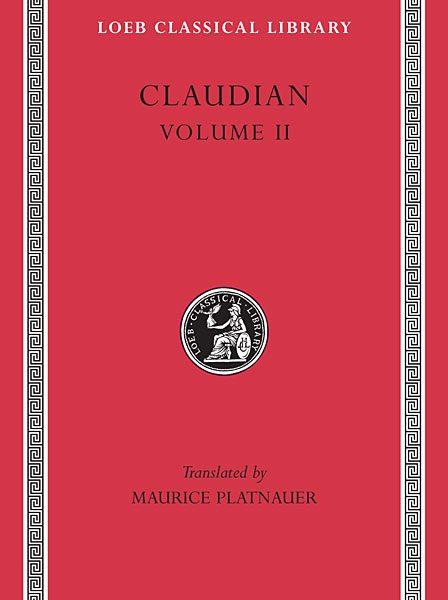 Klaudian: On Stilicho's Consulship 2-3. Panegyric on the Sixth Consulship of Honorius. The Gothic War. Shorter Poems. Rape of Proserpina