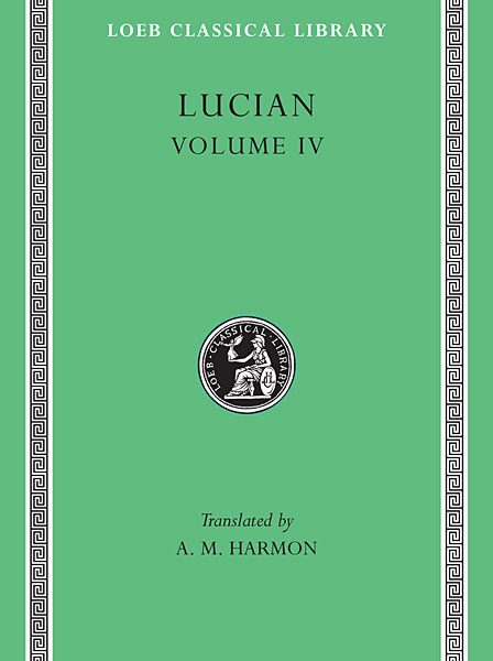 Lukian: Anacharsis or Athletics. Menippus or The Descent into Hades. On Funerals. A Professor of Public Speaking. Alexier the False Prophet. Essays in Portraiture. Essays in Portraiture Defended. The Goddesse of Surrye