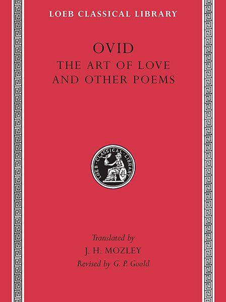 Owidiusz: Sztuka kochania. O kosmetyce twarzy kobiecej. Lekarstwa na miłość. Ibis. Halieutica. Consolatio