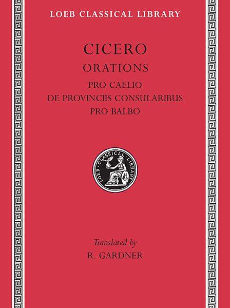 Cyceron: Pro Caelio. De Provinciis Consularibus. Pro Balbo
