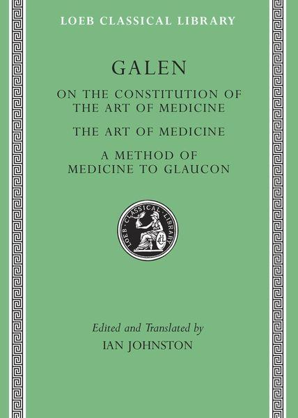 Galen: On the Constitution of the Art of Medicine. The Art of Medicine. A Method of Medicine to Glaucon