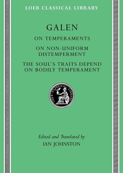 Galen: On Temperaments. On Non-Uniform Distemperment. The Soul's Traits Depend on Bodily Temperament
